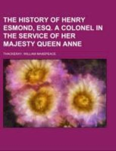 The History of Henry Esmond, Esq. A Colonel in the Service of H