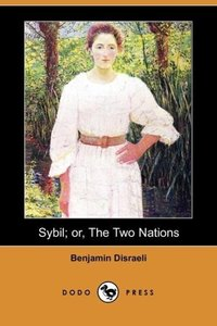 Sybil; Or, the Two Nations (Dodo Press)
