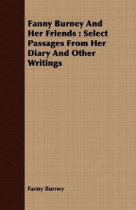 Fanny Burney and Her Friends: Select Passages from Her Diary and
