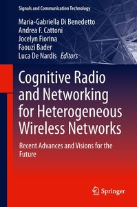 Cognitive Radio and Networking for Heterogeneous Wireless Networ
