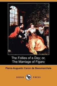 The Follies of a Day; Or, the Marriage of Figaro (Dodo Press)