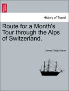 Route for a Month's Tour through the Alps of Switzerland.