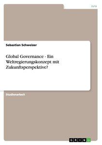 Global Governance - Ein Weltregierungskonzept mit Zukunftsperspe