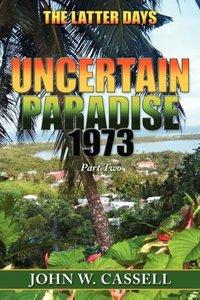 Uncertain Paradise: 1973: The Latter Days