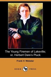 The Young Firemen of Lakeville; Or, Herbert Dare's Pluck (Dodo P