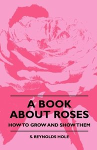 A Book About Roses - How To Grow And Show Them