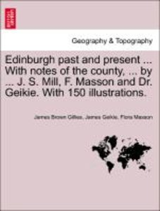 Edinburgh past and present ... With notes of the county, ... by