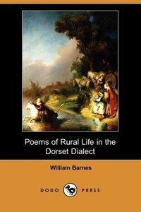 Poems of Rural Life in the Dorset Dialect (Dodo Press)