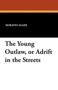 The Young Outlaw, or Adrift in the Streets
