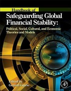 Handbook of Safeguarding Global Financial Stability: Political,