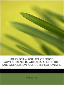Ideas for a science of good government, in addresses, letterrs a