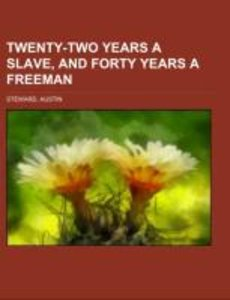 Twenty-Two Years a Slave, and Forty Years a Freeman
