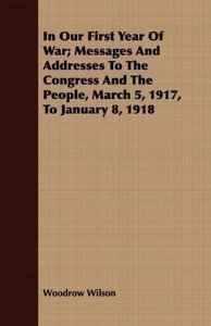 In Our First Year of War; Messages and Addresses to the Congress