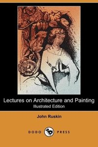 Lectures on Architecture and Painting (Illustrated Edition) (Dod
