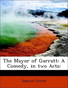 The Mayor of Garratt: A Comedy, in two Acts:
