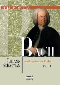 Johann Sebastian Bach Eine Biografie in zwei Bänden. Band 1