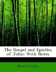 The Gospel and Epistles of John: With Notes