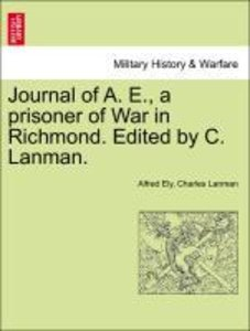 Journal of A. E., a prisoner of War in Richmond. Edited by C. La