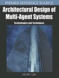Architectural Design of Multi-Agent Systems: Technologies and Te