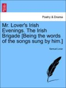 Mr. Lover's Irish Evenings. The Irish Brigade [Being the words o