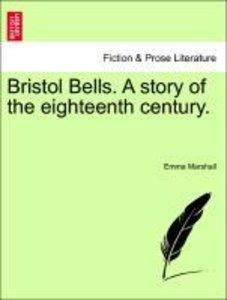 Bristol Bells. A story of the eighteenth century.