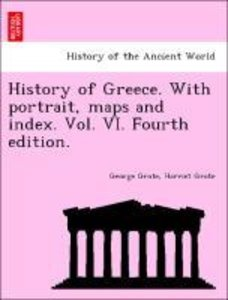 History of Greece. With portrait, maps and index. Vol. VI. Fourt