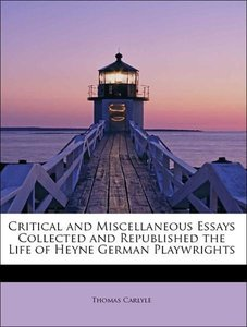 Critical and Miscellaneous Essays Collected and Republished the