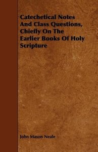 Catechetical Notes And Class Questions, Chiefly On The Earlier B