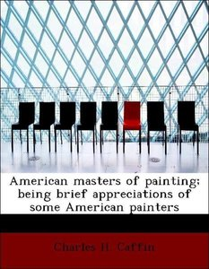 American masters of painting; being brief appreciations of some