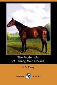 The Modern Art of Taming Wild Horses (Dodo Press)