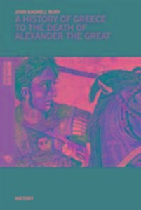 A History of Greece to the Death of Alexander the Great