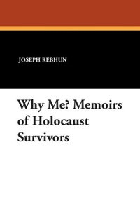 Why Me? Memoirs of Holocaust Survivors