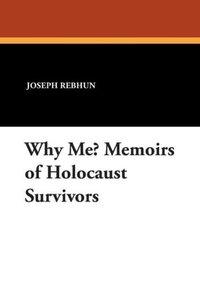 Why Me? Memoirs of Holocaust Survivors