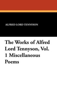 The Works of Alfred Lord Tennyson, Vol. 1 Miscellaneous Poems