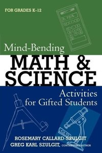 Mind-Bending Math and Science Activities for Gifted Students (Gr