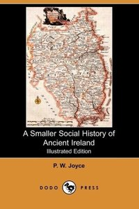 A Smaller Social History of Ancient Ireland (Illustrated Edition