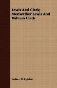 Lewis And Clark; Meriwether Lewis And William Clark