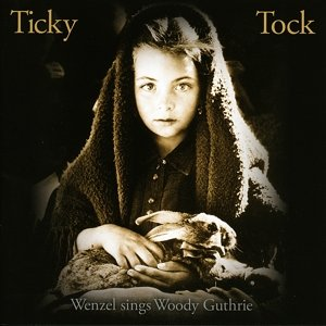 Ticky Tock-Wenzel sings Woody Guthrie
