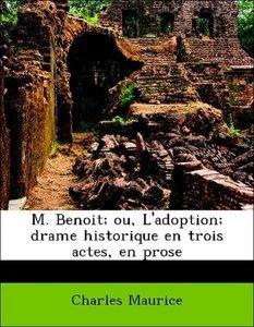 M. Benoit; ou, L'adoption; drame historique en trois actes, en p