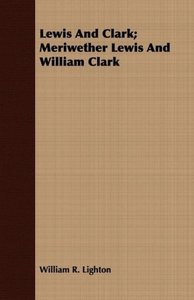 Lewis And Clark; Meriwether Lewis And William Clark