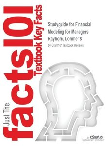 Studyguide for Financial Modeling for Managers by Rayhorn, Lorim
