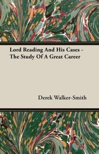 Lord Reading And His Cases - The Study Of A Great Career