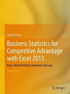 Business Statistics for Competitive Advantage with Excel 2013