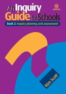 An Inquiry Guide for Schools Bk 2: Inquiry Planning and Assessme