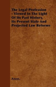 The Legal Profession - Viewed In The Light Of Its Past History,