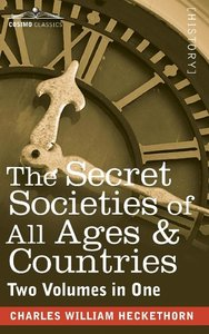 The Secret Societies of All Ages & Countries (Two Volumes in One