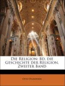 Die Religion: Bd. die Geschichte der Religion, Zweiter Band