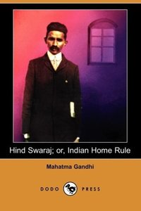 Hind Swaraj; Or, Indian Home Rule (Dodo Press)