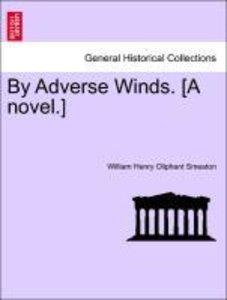 By Adverse Winds. [A novel.]