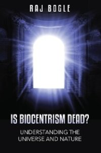 Is Biocentrism Dead? Understanding the Universe and Nature